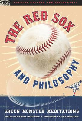 The Red Sox and Philosophy: Green Monster Meditations - Popular Culture and Philosophy 48 (Paperback)