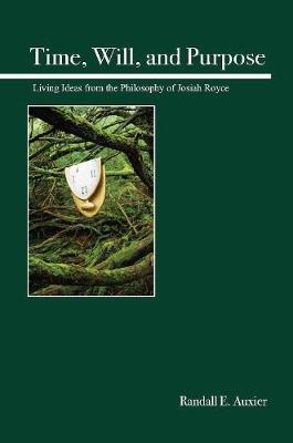 Time, Will, and Purpose: Living Ideas from the Philosophy of Josiah Royce (Paperback)