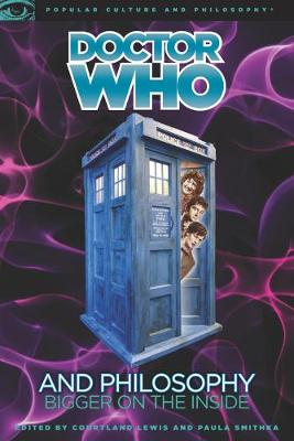Doctor Who and Philosophy: Bigger on the Inside - Popular Culture and Philosophy (Paperback)