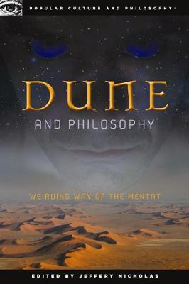 Dune and Philosophy: Weirding Way of the Mentat - Popular Culture and Philosophy (Paperback)