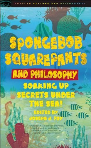 SpongeBob SquarePants and Philosophy: Soaking Up Secrets Under the Sea! (Paperback)
