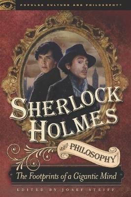 Sherlock Holmes and Philosophy: The Footprints of a Gigantic Mind - Popular Culture and Philosophy (Paperback)