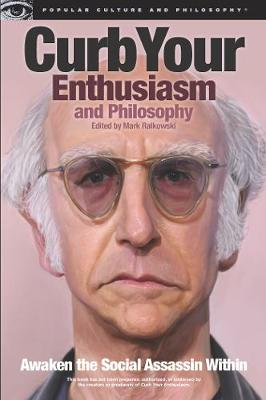 Curb Your Enthusiasm and Philosophy: Awaken the Social Assassin Within - Popular Culture and Philosophy (Paperback)