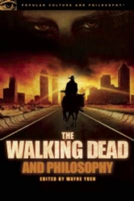 The Walking Dead and Philosophy: Zombie Apocalypse Now - Popular Culture and Philosophy (Paperback)