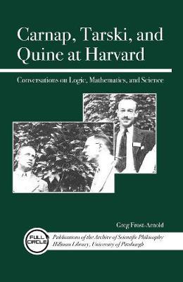 Carnap, Tarski, and Quine at Harvard: Conversations on Logic, Mathematics, and Science (Paperback)