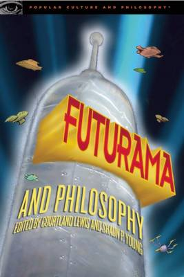 Futurama and Philosophy - Popular Culture and Philosophy (Paperback)