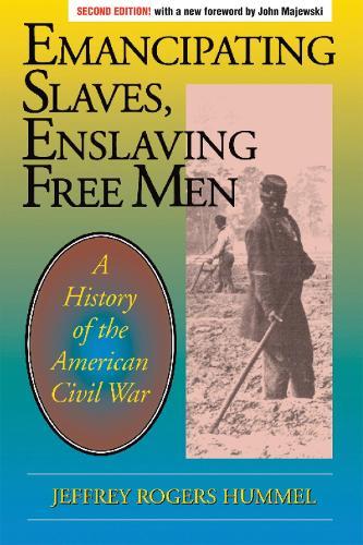 Emancipating Slaves, Enslaving Free Men: A History of the American Civil War (Paperback)