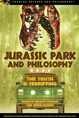 Jurassic Park and Philosophy: The Truth Is Terrifying - Popular Culture and Philosophy 82 (Paperback)