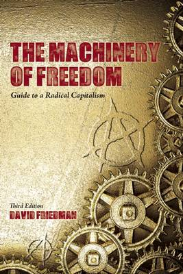 The Machinery of Freedom: Guide to a Radical Capitalism (Paperback)
