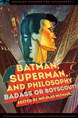 Batman, Superman, and Philosophy: Badass or Boyscout? - Popular Culture and Philosophy (Paperback)