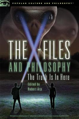 The X-Files and Philosophy: The Truth Is in Here (Paperback)