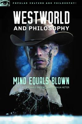 Westworld and Philosophy: Mind Equals Blown - Popular Culture and Philosophy 122 (Paperback)