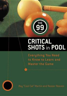 99 Critical Shots in Pool: Everything You Need to Know to Learn and Master the Game (Paperback)