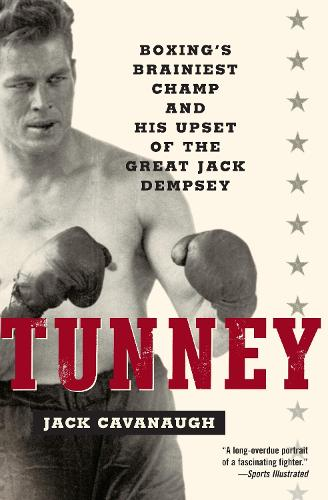 Tunney: Boxing's Brainiest Champ and His Upset of the Great Jack Dempsey (Paperback)