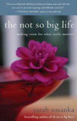 The Not So Big Life: Making Room for What Really Matters (Paperback)