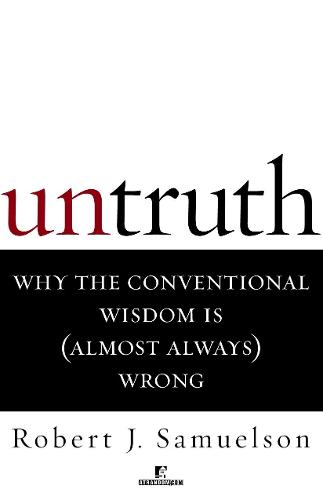 Untruth: Why the Conventional Wisdom Is (Almost Always) Wrong (Paperback)
