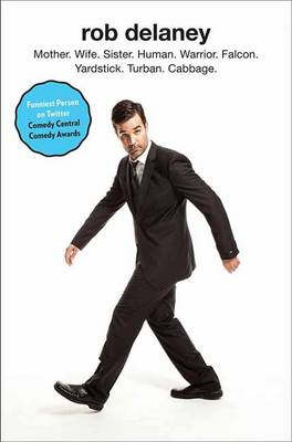 Rob Delaney: Mother. Wife. Sister. Human. Warrior. Falcon. Yardstick. Turban. Cabbage. (Hardback)