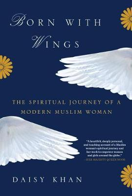 Born With Wings: The Spiritual Journey of a Modern Muslim Woman (Hardback)