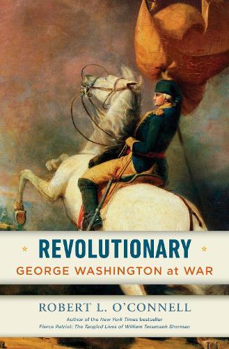 Revolutionary: George Washington at War (Hardback)