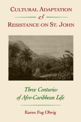 Cultural Adaptation and Resistance on St.John: Three Centuries of Afro-Caribbean Life (Paperback)