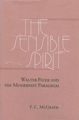 Sensible Spirit: Walter Pater and the Modernist Paradigm (Hardback)