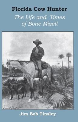 Florida Cow Hunter: The Life and Times of Bone Mizell (Paperback)