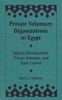 Private Voluntary Organizations in Egypt: Islamic Development, Private Initiative and State Control (Paperback)