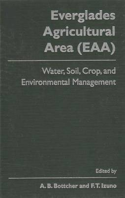 The Everglades Agricultural Area: Water, Soil, Crop and Environmental Management (Hardback)