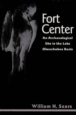 Fort Center: An Archaeological Site in the Lake Okeechobee Basin - Ripley P. Bullen Series (Paperback)