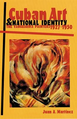 Cuban Art and National Identity: Vanguardia Painters, 1927-50s (Hardback)