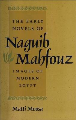 The Early Novels of Naguib Mahfouz: Images of Modern Egypt (Hardback)