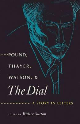 "Pound, Thayer, Watson and """"The Dial: A Story in Letters (Hardback)"