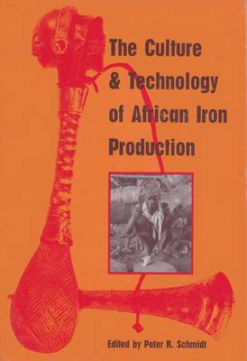 The Culture and Technology of African Iron Production (Hardback)