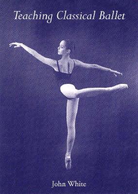 Teaching Classical Ballet (Paperback)