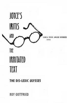 "Joyce's Iritis and the Irritated Text: Dis-lexic """"Ulysses (Hardback)"