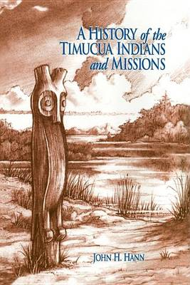 A History of the Timucua Indians and Missions - Florida Museum of Natural History: Ripley P.Bullen Series (Hardback)