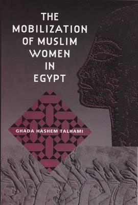 The Mobilization of Muslim Women in Egypt (Hardback)
