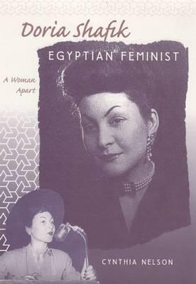 Doria Shafik, Egyptian Feminist: A Woman Apart (Hardback)