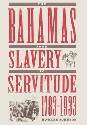 Bahamas from Slavery to Servitude, 1783-1933 (Hardback)
