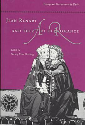 "Jean Renart and the Art of Romance: Essays on """"Guillaume De Dole (Hardback)"