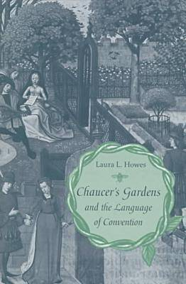 Chaucer's Gardens and the Language of Convention (Hardback)