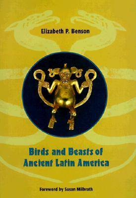 Birds and Beasts of Ancient Latin America (Hardback)