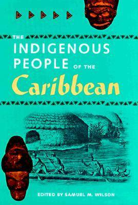 The Indigenous People of the Caribbean - Florida Museum of Natural History: Ripley P.Bullen Series (Hardback)