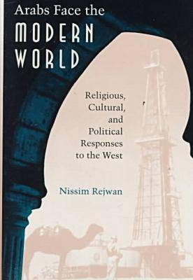 Arabs Face the Modern World: Religious, Cultural and Political Responses to the West (Hardback)