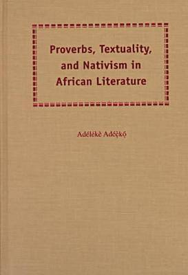 Proverbs, Textuality and Nativism in African Literature (Paperback)