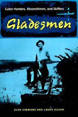Gladesmen: Gator Hunters, Moonshiners and Skiffers - The Florida History and Culture Series (Hardback)
