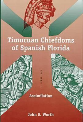 Timuacuan Chiefdoms of Spanish Florida: Assimilation v. 1 - Florida Museum of Natural History: Ripley P.Bullen Series (Hardback)