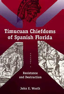 Timuacuan Chiefdoms of Spanish Florida: Resistance and Destruction v. 2 - Florida Museum of Natural History: Ripley P.Bullen Series (Hardback)