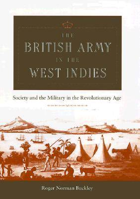 The British Army in the West Indies: Society and the Military in the Revolutionary Age (Hardback)