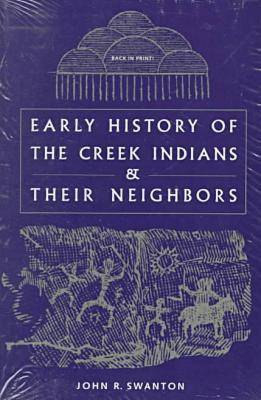 Early History of the Creek Indians and Their Neighbors - Southeastern Classics in Archaeology, Anthropology & History (Paperback)